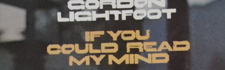 Song 65: Gordon Lightfoot - If You Could Read My Mind