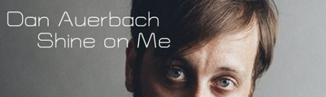 Song 92: Dan Auerbach - Shine on Me